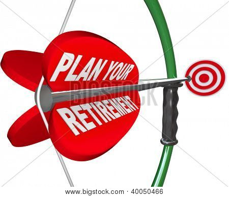 A bow and arrow aiming at a target, with the words Plan Your Retirement to symbolize saving for the future and enjoying life after you leave your job