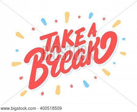 Take A Break. Vector Hand Drawn Lettering Banner.