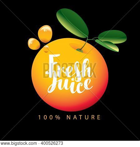 Vector Banner Or Label With A Ripe Juicy Orange, Green Leaves, Juice Drops And A Calligraphic Inscri