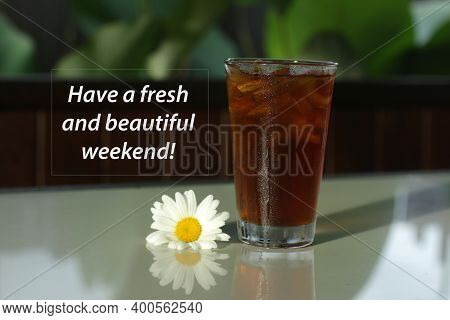 Weekend Card And Greeting Concept With Inspirational Quote - Have A Fresh And Beautiful Weekend. A G