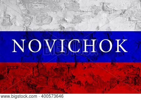 Novichok From Russia. Novichok On Russia Flag. Chemical Weapons. Extremely Toxic Chemical. Navalny N