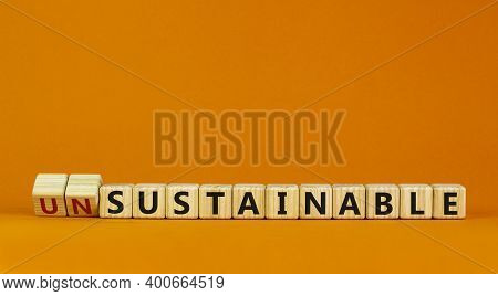 Sustainable Or Unsustainable Symbol. Turned A Cube And Changed Word 'unsustainable' To 'sustainable'