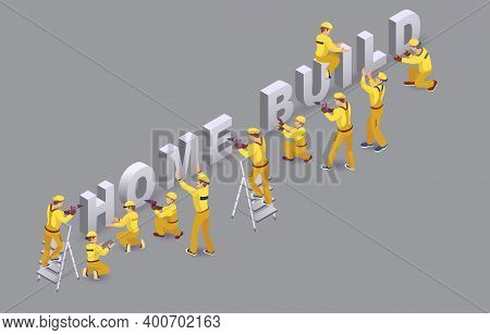 Home Build. Workers Install Isometric Letters. Team Of Builders. Vector.