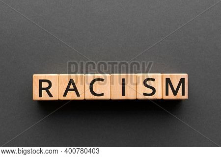 Racism - Word From Wooden Blocks With Letters, The Belief Of Inequality Of Human Races Racism Concep