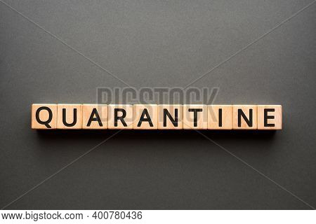 Quarantine - Word From Wooden Blocks With Letters, Isolation To Prevent Infection Quarantine Concept