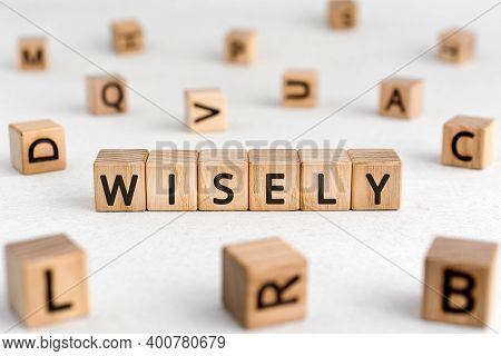 Wisely - Words From Wooden Blocks With Letters, Experience, Knowledge, And Good Judgement Wisely Con