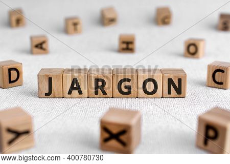 Jargon - Words From Wooden Blocks With Letters, Special Words And Phrases That Groups Of People Are