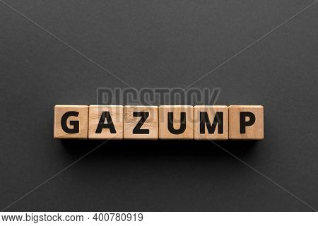 Gazump - Words From Wooden Blocks With Letters, Rip Off; Ask An Unreasonable Price Gazump Concept, T