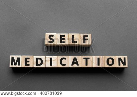 Self Medication - Words From Wooden Blocks With Letters, Self-administer Treatment Concept, Top View