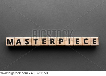 Masterpiece - Words From Wooden Blocks With Letters, Excellent Quality Masterpiece Concept, Top View