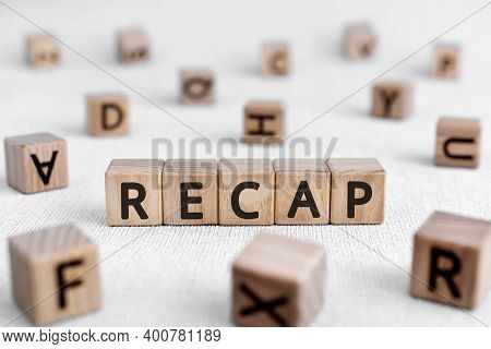 Recap - Words From Wooden Blocks With Letters, A Summary Of What Has Been Said; A Recapitulation Rec