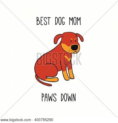 Cute Funny Sitting Dog, Puppy, Quote Best Dog Mom Paws Down. Hand Drawn Color Vector Illustration, I