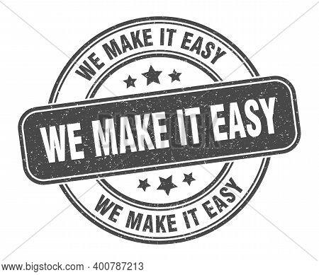 We Make It Easy Stamp. We Make It Easy Label. Round Grunge Sign