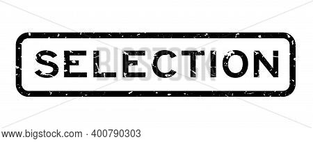 Grunge Black Selection Word Square Rubber Seal Stamp On White Background