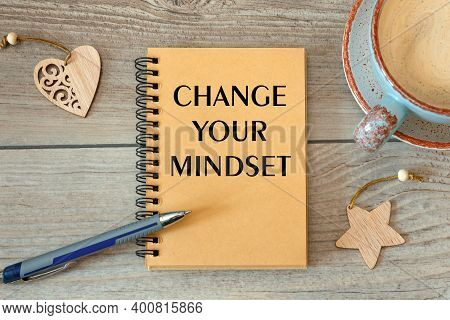Motivation Encouragement Quote Written On Notepad - Change Your Mindset. Clarify Your Ideas, Focus Y