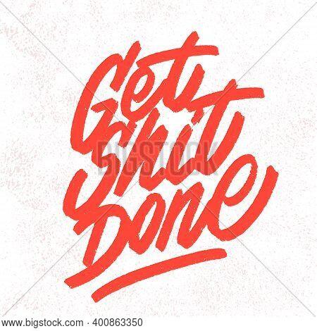 Get Shit Done. Vector Lettering. Motivational Poster. Vector Illustration.