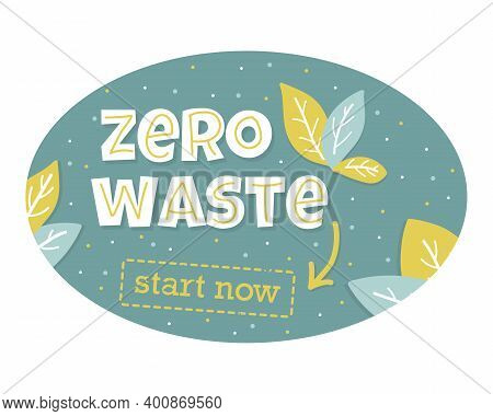 Oval Vector Composition With Words Zero Waste Start Now. Nature Friendly Concept Based On Redusing W