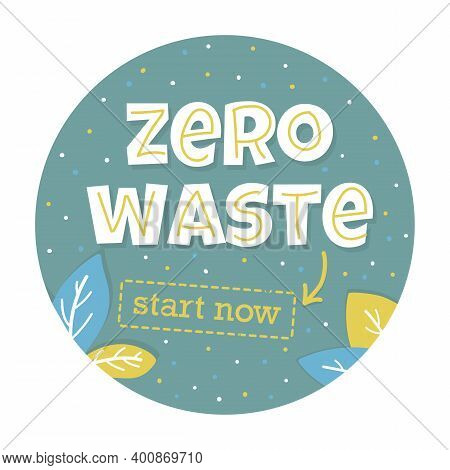 Round Vector Composition With Words Zero Waste Start Now. Nature Friendly Concept Based On Redusing