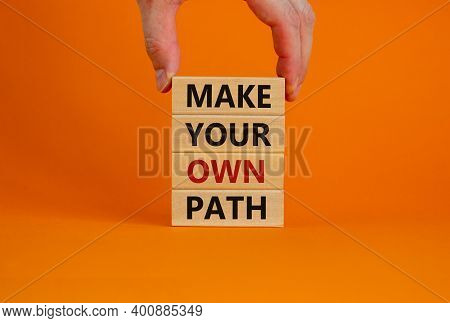 Make Your Own Path Symbol. Wooden Blocks With Words 'make Your Own Path'. Male Hand. Beautiful Orang