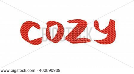 Cozy Lettering Isolated On White Background. Red Knitted Sweater Texture.