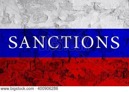 Sanctions Russia. Sanctions On Russia Flag. Russia Flag Backgrounds. Impact Concept. Restrictive San