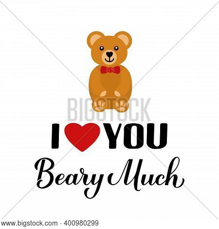 I Love You Beary Much Calligraphy Lettering With Cute Cartoon Bear. Funny Pun Quote. Valentines Day