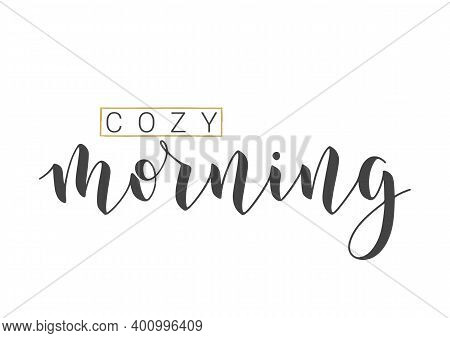 Vector Stock Illustration. Handwritten Lettering Of Cozy Morning. Template For Banner, Postcard, Pos