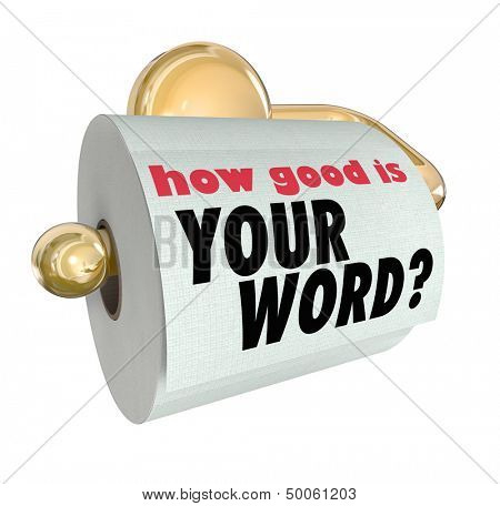 The question How Good is Your Word on a roll of toilet paper to ask if you are trustworthy or lacking honor and reputation