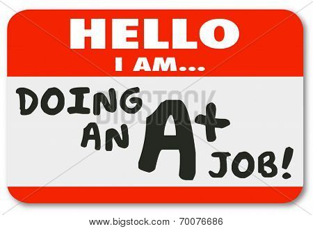 Hello I Am Doing an A Plus Job words on name tag sticker bragging of your great grade or score for performance