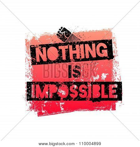 Nothing Is Impossible. Motivational quote.