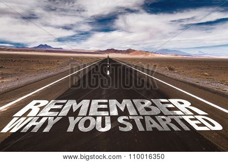 Remember Why You Started written on desert road