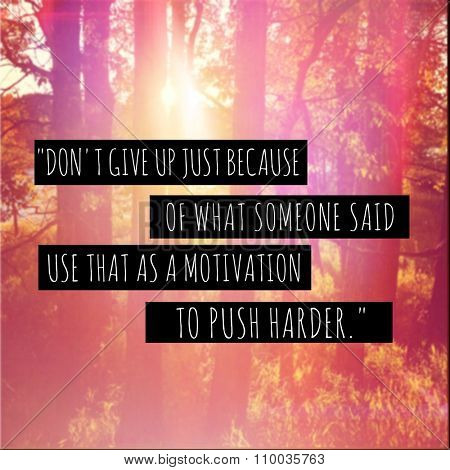 Inspirational Typographic Quote - Don't give up just because of what someone said use that as a motivation to push harder