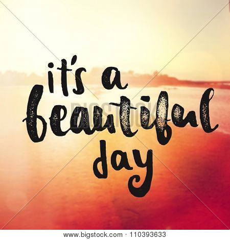 Inspirational Typographic Quote -  It's a beautiful day