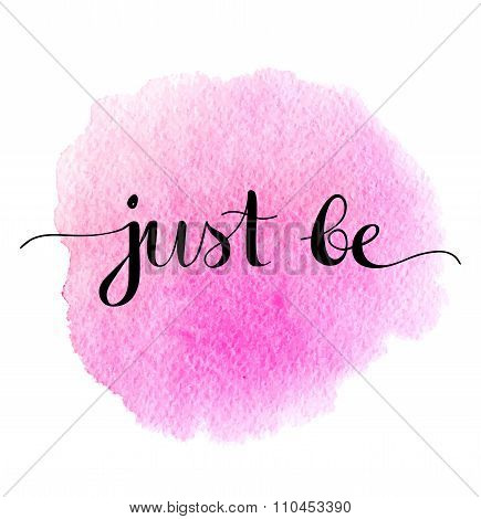 Just Be. Positive Quote Handwritten On A Watercolor Background