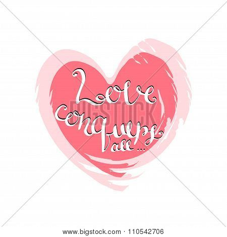 Love conquers all. Handwritten vector lettering. Valentines Day card.