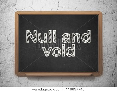 Law concept: Null And Void on chalkboard background