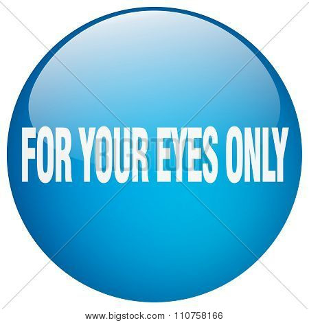 For Your Eyes Only Blue Round Gel Isolated Push Button