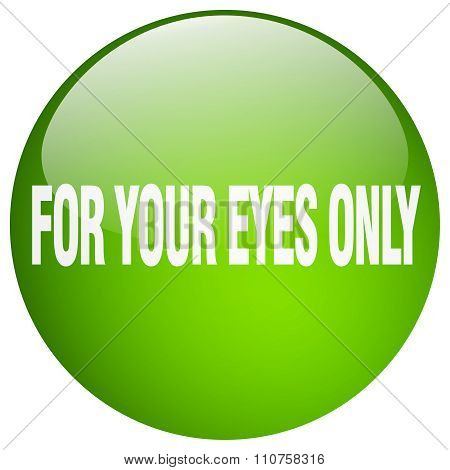 For Your Eyes Only Green Round Gel Isolated Push Button