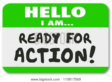 Hello I am Ready for Action words written on a green name tag sticker for an employee, worker or person with great eagerness, ambition, drive or initiative