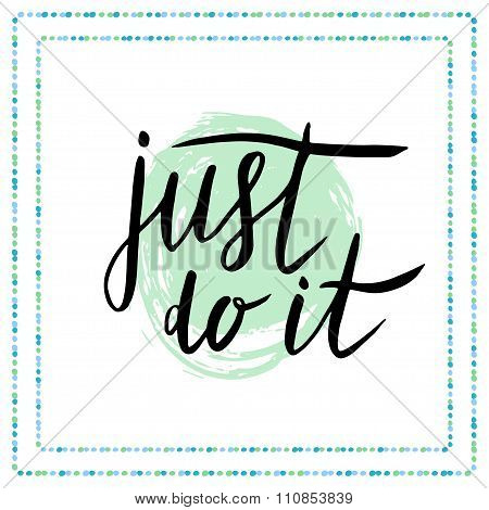 Just do it. Motivational quote in calligraphy style Handwritten vector card