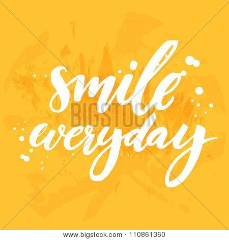 Smile everyday. Positive inspirational quote on yellow grunge background. Vector lettering for poste