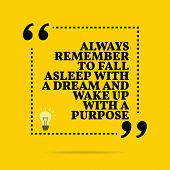 Inspirational motivational quote. Always remember to fall asleep with a dream and wake up with a purpose. Simple trendy design. poster