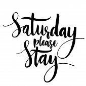 Saturday please stay. Fun saying, vector quote about end of the weekend and start of the working week. Modern brush calligraphy, black phrase isolated on white background poster