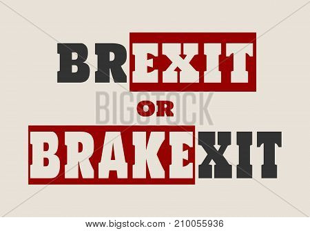 Brexit or Brakexit text as wordplay. United Kingdom exit from Europe relative image. Brexit named politic process.