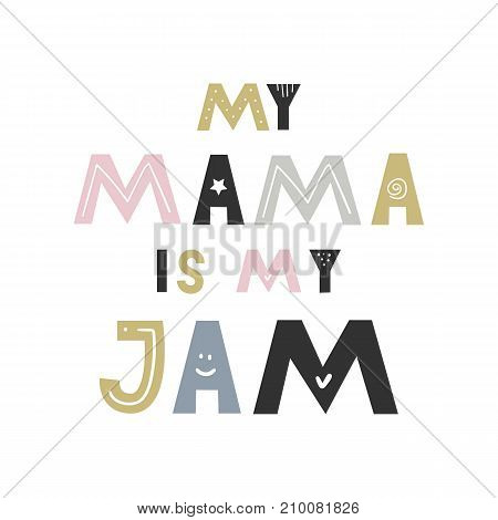 My Mama Is My Jam - Cute Hand Drawn Nursery Fun Poster With Handdrawn Lettering In Scandinavian Styl