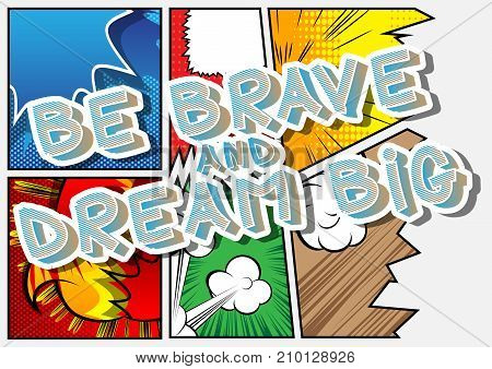 Be brave and dream big. Vector illustrated comic book style design. Inspirational motivational quote.