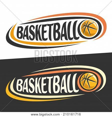 Vector logo for Basketball sport, flying ball and handwritten word - basketball on black, curved lines around original typography for text - basketball on white background, sports drawn decoration.