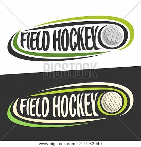 Vector logo for Field Hockey sport, flying ball and handwritten words - field hockey on black, curved lines around original typography for text - field hockey on white background, sports decoration.