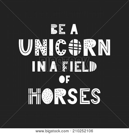 Be A Unicorn In A Field Of Horses - Unique Hand Drawn Nursery Poster With Handdrawn Lettering In Sca
