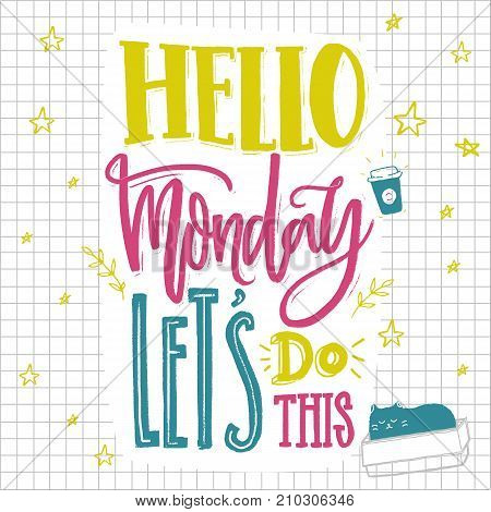 Hello Monday, let's do this. Motivational saying about Monday and week start. Hand lettering for social media, office print and t-shirts